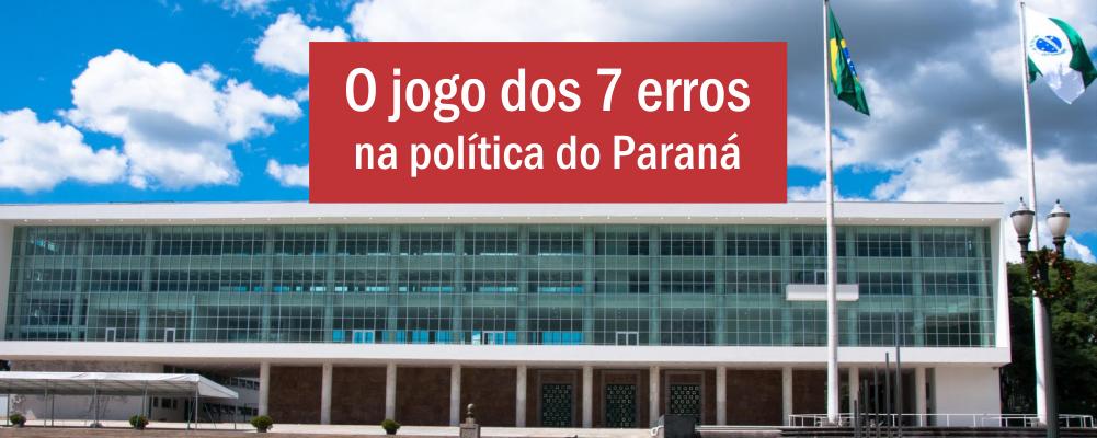 O jogo dos 7 erros na política do Paraná