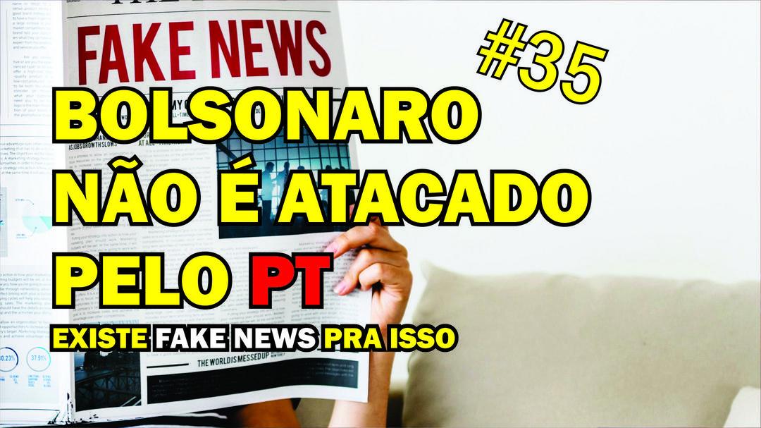 Bolsonaro não é atacado pelo PT - existe FaKe News para isso