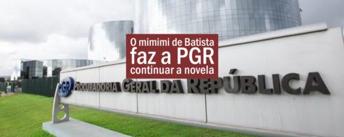 O mimimi de Batista faz a PGR continuar a novela