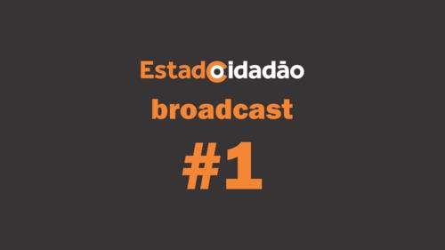 #1 Broadcast Estado Cidadão
