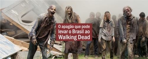 O apagão que pode levar o Brasil ao Walking Dead