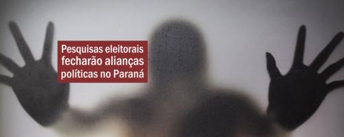 Pesquisas eleitorais fecharão alianças políticas no Paraná