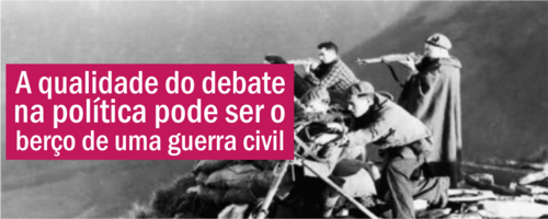 A qualidade do debate na política pode ser o berço de uma guerra civil