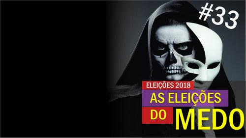 ELEIÇÕES 2018 - As eleições do medo