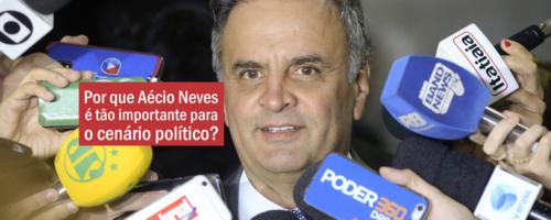 Por que Aécio Neves é tão importante para o cenário político?